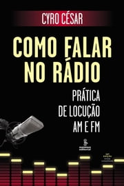 COMO FALAR NO RADIO - Pratica de locucao AM e FM ebook by Cyro César
