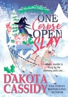 One Corpse Open Slay:A Witchy Christmas Cozy Mystery - Marshmallow Hollow Mysteries, #3 ebook by