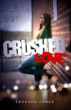 Crushed Love ebook by Tavares Jones