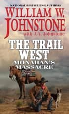 Monahan's Massacre ebook by William W. Johnstone, J.A. Johnstone