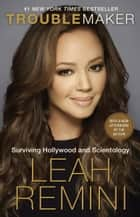 Troublemaker - Surviving Hollywood and Scientology ebook by Leah Remini, Rebecca Paley
