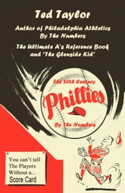 The 20th Century Phillies by the Numbers: You Can't Tell the Players Without a Scorecard ebook by Ted Taylor