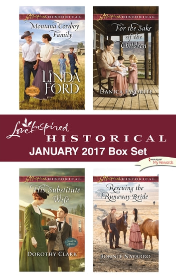 Love Inspired Historical January 2017 Box Set - Montana Cowboy Family\His Substitute Wife\For the Sake of the Children\Rescuing the Runaway Bride ebook by Linda Ford,Dorothy Clark,Danica Favorite,Bonnie Navarro