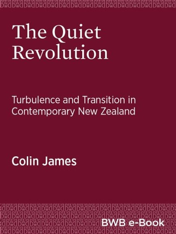 The Quiet Revolution - Turbulence and Transition in Contemporary New Zealand ebook by Colin James