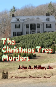 The Christmas Tree Murders ebook by John A. Miller, Jr.