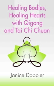 Healing Bodies, Healing Hearts with Qigong and Tai Chi Chuan ebook by Janice Doppler