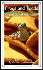 Frogs and Toads: In and Out of the Water ebook by Caitlind L. Alexander