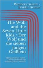 The Wolf and the Seven Little Kids / Der Wolf und die sieben jungen Geißlein - (Bilingual Edition: English - German / Zweisprachige Ausgabe: Englisch - Deutsch) ebook by Jacob Grimm, Wilhelm Grimm