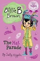 The Hat Parade - Billie B Brown #22 ebook by Sally Rippin, Aki Fukuoka