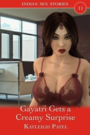 Gayatri Gets a Creamy Surprise ebook by Kayleigh Patel