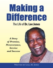Making A Difference - The Life of Dr. Lee Jones ebook by Lola M. Jones