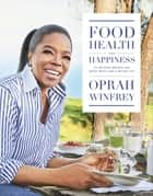 Food, Health and Happiness - 'On Point' Recipes for Great Meals and a Better Life ebook by Oprah Winfrey