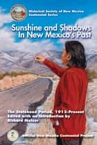 Sunshine and Shadows in New Mexico's Past, Volume 3 - The Statehood Period, 1912-Present ebook by Richard Melzer