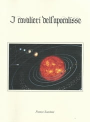 I CAVALIERI DELL'APOCALISSE ebook by Franco Scavizzi