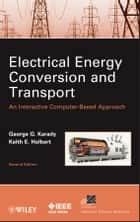Electrical Energy Conversion and Transport ebook by George G. Karady,Keith E. Holbert