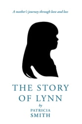 The Story of Lynn - A mother's journey through love and loss ebook by Patricia Smith