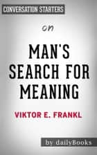 Man's Search for Meaning: by Viktor E. Frankl | Conversation Starters ebook by dailyBooks