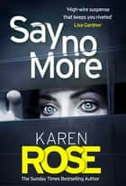 Say No More (The Sacramento Series Book 2) - the heart-stopping thriller from the Sunday Times bestselling author ebook by Karen Rose