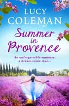 Summer in Provence - The perfect escapist feel-good romance from bestseller Lucy Coleman ebook by Lucy Coleman