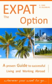 The Expat Option - Living Abroad - A proven Guide to successful Living and Working Abroad - wherever you want to go... ebook by Reinhard Porr,Markus Dillenburg