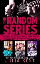 The Random Series Boxed Set (Books 1-3) - Romantic Comedy Rock Star Bundle ebook by Julia Kent