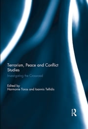 Terrorism: Bridging the Gap with Peace and Conflict Studies - Investigating the Crossroad ebook by Ioannis Tellidis,Harmonie Toros
