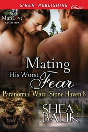 Mating His Worst Fear ebook by Shea Balik