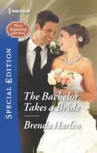 The Bachelor Takes a Bride eBook by Brenda Harlen