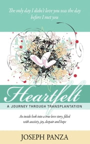 Heartfelt - A Journey Through Transplantation ebook by Joseph Panza