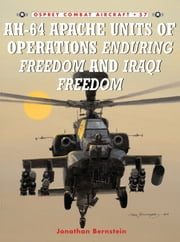 AH-64 Apache Units of Operations Enduring Freedom & Iraqi Freedom ebook by Jonathan Bernstein,Jim Laurier