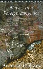 Music, in a Foreign Language ebook by Andrew Crumey