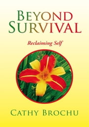 Beyond Survival - Reclaiming Self ebook by Cathy Brochu