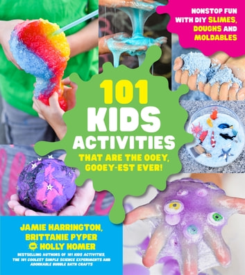 101 Kids Activities that are the Ooey, Gooey-est Ever! - Nonstop Fun with DIY Slimes, Doughs and Moldables ebook by Jamie Harrington,Brittanie Pyper,Holly Homer