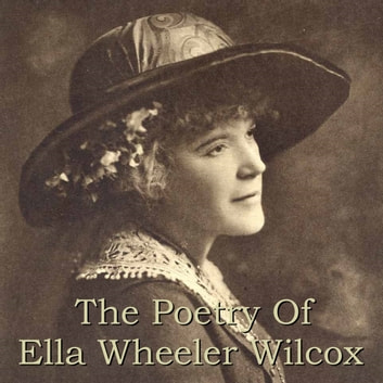Poetry Of Ella Wheeler Wilcox, The audiobook by Ella Wheeler Wilcox