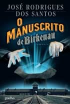 O Manuscrito de Birkenau ebook by José Rodrigues dos Santos