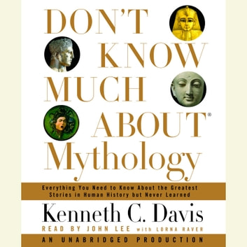 Don't Know Much About Mythology - Everything You Need to Know About the Greatest Stories in Human History but Never Learned audiobook by Kenneth C. Davis