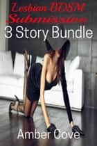 Lesbian BDSM Submissive - 3 Story Bundle ebook by Amber Cove
