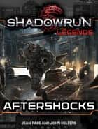 Shadowrun Legends: Aftershocks ebook by Jean Rabe, John Helfers