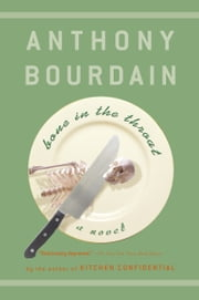 Bone in the Throat ebook by Anthony Bourdain