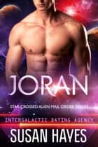 Joran: Star-Crossed Alien Mail Order Brides (Intergalactic Dating Agency) - Star-Crossed Alien Mail Order Brides, #1 ebook by Susan Hayes
