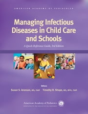 Managing Infectious Diseases in Child Care and Schools - A Quick Reference Guide ebook by Susan S. Aronson MD, FAAP,Timothy R. Shope MD, MPH, FAAP