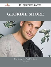 Geordie Shore 61 Success Facts - Everything you need to know about Geordie Shore ebook by James Bond
