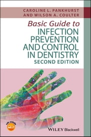 Basic Guide to Infection Prevention and Control in Dentistry ebook by Caroline L. Pankhurst,Wilson A. Coulter