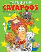 The Trouble With Cavapoos ebook by