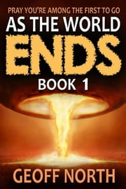 As the World Ends: Book 1 - As the World Ends, #1 ebook by Geoff North