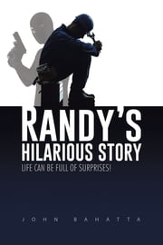 Randy's Hilarious Story - LIFE CAN BE FULL OF SURPRISES! ebook by John Bahatta