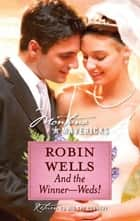 And the Winner--Weds! ebook by Robin Wells