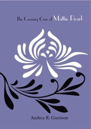 The Crossing Over Of Mattie Pearl ebook by Andrea R. Garrison