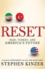 Reset - Iran, Turkey, and America's Future ebook by Stephen Kinzer