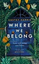 Where We Belong - The heart-breaking new novel from the bestselling Richard and Judy Book Club author ebook by Anstey Harris